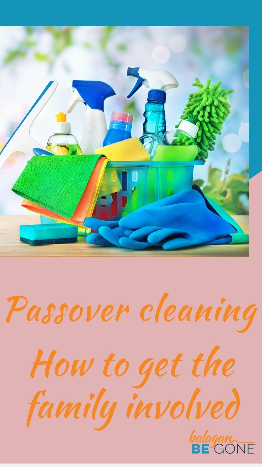How to get the family involved in Passover cleaning Balagan be Gone